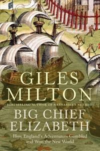 Gilles Milton - Big Chief Elizabeth : How England's Adventurers Gambled & Won the.