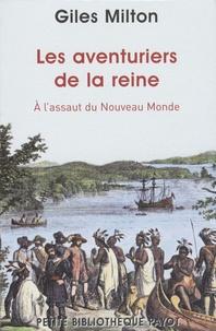 Gilles Milton - Les aventuriers de la reine - A l'assaut du Nouveau Monde.
