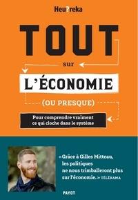 Gilles Mitteau - Tout sur l'économie, ou presque - Pour comprendre vraiment ce qui cloche dans le système.