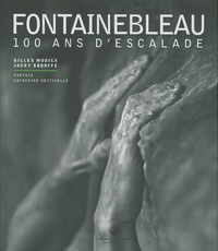 Gilles Modica et Jacky Godoffe - Fontainebleau - 100 ans d'escalade.
