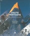 Gilles Modica et Bernard Vaucher - Haute montagne - Les plus grands noms de l'alpinisme. 100 ans d'histoire avec le GHM.