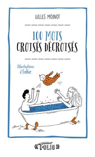 Gilles Moinot - 100 mots croisés décroisés.
