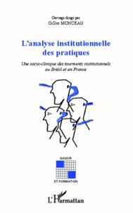 Gilles Monceau - L'analyse institutionnelle des pratiques - Une socio-clinique des tourments institutionnels au Brésil et en France.
