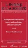 Gilles Monceau - L'Homme et la Société N° 147-148   2003/1 : L 'analyse institutionnelle: entre socio-clinique et socio-histoire suivi de Dossier Vieillissement.