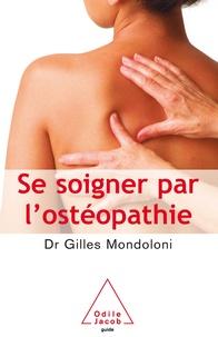 Gilles Mondoloni - Se soigner par l'ostéopathie.