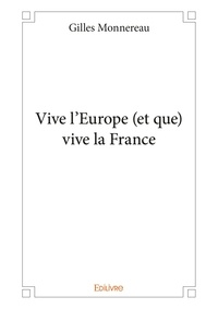 Gilles Monnereau - Vive l'Europe (et que) vive la France.
