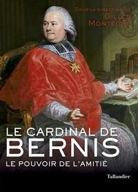 Gilles Montègre - Le cardinal de Bernis - Le pouvoir de l'amitié.