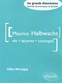 Gilles Montigny - Maurice Halbwachs - Vie, oeuvre, concepts.