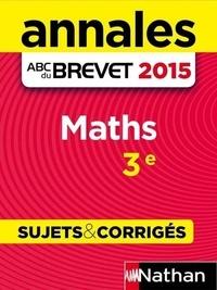Gilles Mora et Carole Feugère - ABC BAC/BREV NU  : Annales ABC du BREVET 2015 Maths 3e.