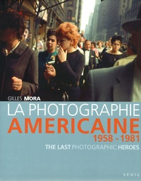 Gilles Mora - La photographie américaine de 1958 à 1981 - The Last Photographic Heroes.
