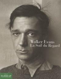 Gilles Mora et John-T Hill - Walker Evans - La soif du regard.