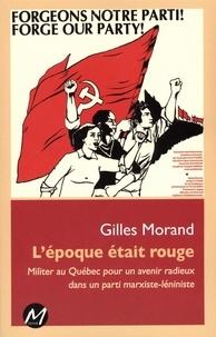 Gilles Morand - L'époque était rouge : Militer au Québec pour un avenir radieux dans un parti marxiste-léniniste.