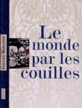 Gilles Moraton - Le monde par les couilles.