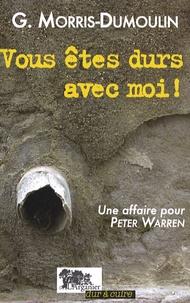 Gilles Morris-Dumoulin - Vous êtes durs avec moi ! - Une affaire pour Peter Warren.