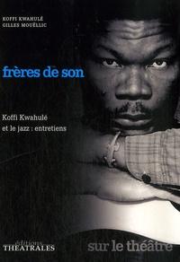 Gilles Mouëllic et Koffi Kwahulé - Frères de son - Koffi Kwahulé et le jazz : entretiens.