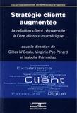 Gilles N'Goala et Virginie Pez-Pérard - Stratégie clients augmentée - La relation client réinventée à l'ère du tout numérique.