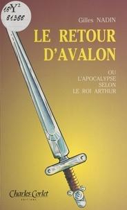 Gilles Nadin - Le retour d'Avalon ou L'Apocalypse selon le roi Arthur.