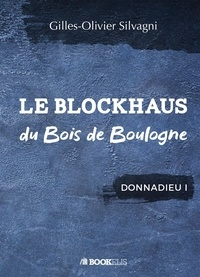 Gilles-Olivier Silvagni - Le blockhaus du bois de Boulogne.