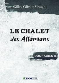 Gilles-Olivier Silvagni - Le chalet des Allamans - Donnadieu II.