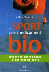 Gilles Orgeret - Le sport est un médicament bio - Trouver le sport adapté à son état de santé.