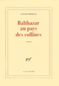 Gilles Orselly - Balthazar au pays des collines.