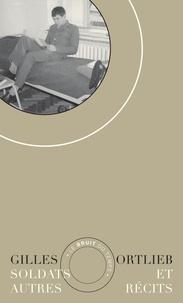 Gilles Ortlieb - Soldats et autres récits.