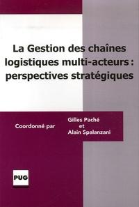 Gilles Paché et Alain Spalanzani - La gestion des chaînes logistiques multi-acteurs : perspectives stratégiques.