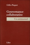 Gilles Paquet - Gouvernance colloborative - Un antimanuel.