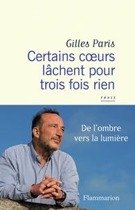 Gilles Paris - Certains coeurs lâchent pour trois fois rien.