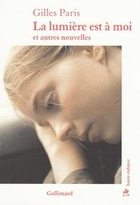 Gilles Paris - La lumière est à moi et autres nouvelles.