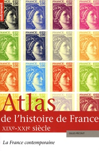 Gilles Pécout - Atlas de l'histoire de France XIXe-XXIe siècles - La France contemporaine.