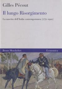 Gilles Pécout - Il lungo Risorgimento - La nascita Dell'Italia Contemporanea (1770-1922).