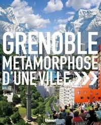 Gilles Peissel - Grenoble - Métamorphose d'une ville.