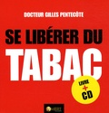 Gilles Pentecôte - Se libérer du tabac - Préparation et accompagnement du sevrage. 1 CD audio