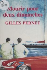 Gilles Pernet - Mourir pour deux dimanches.