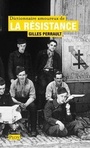 Gilles Perrault - Dictionnaire amoureux de la résistance.