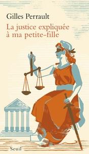 Gilles Perrault - La justice expliquée à ma petite-fille.