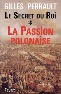 Gilles Perrault - Le Secret du Roi - La Passion polonaise.