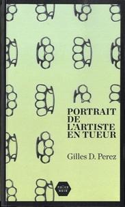 Gilles Perrez - Portrait de l'artiste en tueur.