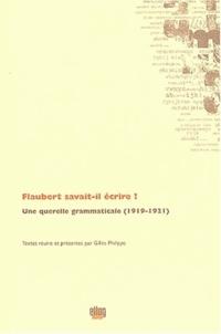 Gilles Philippe - Flaubert savait-il écrire ? - Une querelle grammaticale (1919-1921).