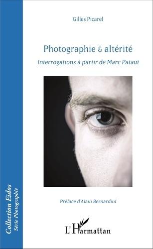 Gilles Picarel - Photographie & altérité - Interrogations à partir de Marc Pataut.