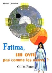 Gilles Pinon - Fatima, un OVNI pas comme les autres ?.