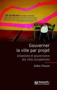 Gilles Pinson - Gouverner la ville par projet - Urbanisme et gouvernance des villes européennes.