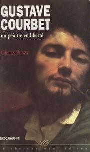 Gilles Plazy et Pierre Drachline - Gustave Courbet, un peintre en liberté - Biographie.