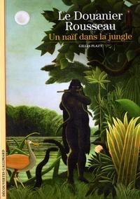Gilles Plazy - Le Douanier Rousseau - Un naïf dans la jungle.