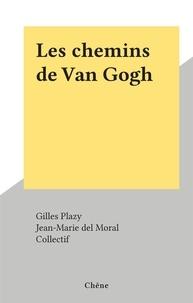 Gilles Plazy et  Collectif - Les chemins de Van Gogh.