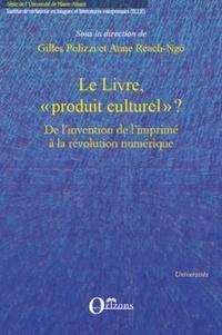 """Gilles Polizzi et Anne Réach-Ngô - Le Livre, """"produit culturel"""" ? - Politiques éditoriales, stratégies de librairie et mutations de l'objet de l'invention de l'imprimé à la révolution numérique."""