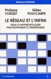 Gilles Polycarpe et Philippe Forget - LE RESEAU ET L'INFINI. - Essai d'anthropologie philosophique et stratégique.