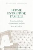 Gilles Postel-Vinay et Jean-Marc Moriceau - Ferme, entreprise, famille. - Grande exploitation et changements agricoles. Les Chartier, 17e-19e siècles.
