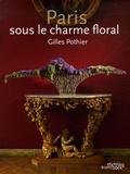 Gilles Pothier - Paris sous le charme floral - Edition bilingue français-anglais.
